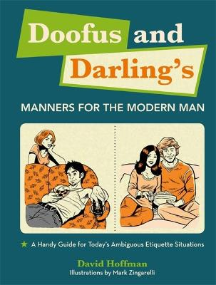 Doofus And Darling's Manners For The Modern Man: A Handy Guide for Today's Ambiguous Etiquette Situations
