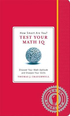 How Smart Are You? Test Your Math Iq: Discover Your Math Aptitude and Sharpen Your Skills