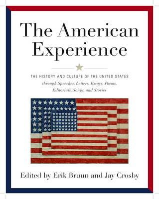 The American Experience: The History and Culture of the United States Through Speeches, Letters, Essays, Editorials, Poems, Songs and Stories