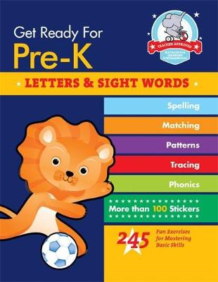 Get Ready for Pre-K: Letters and Sight Words: 245 Fun Exercises for Mastering Basic Skills