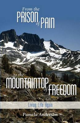From the Prison of Pain to the Mountaintop of Freedom