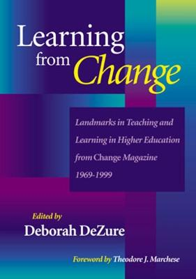 """Learning from Change: Landmarks in Teaching and Learning in Higher Education from """"Change"""" Magazine 1969-1999"""