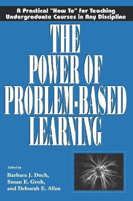 The Power of Problem Based Learning: A Practical How to for Teaching Undergraduate Courses in Any Discipline