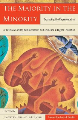 The Majority in the Minority: Expanding the Representation of Latina/O Faculty, Administrators and Students in Higher Education
