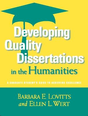 Developing Quality Dissertations in the Humanities: A Graduate Student's Guide to Achieving Exellence