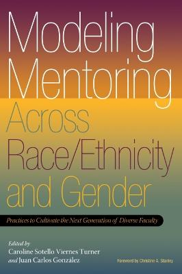 Modeling Mentoring Across Race/Ethnicity and Gender: Practices to Cultivate the Next Generation of Diverse Faculty