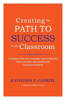 Creating the Path to Success in the Classroom: Teaching to Close the Graduation Gap for Minority, First-generation, and Academically Unprepared Students