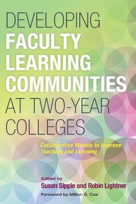Developing Faculty Learning Communities at Two-Year Colleges: Collaborate Models to Improve Teaching and Learning