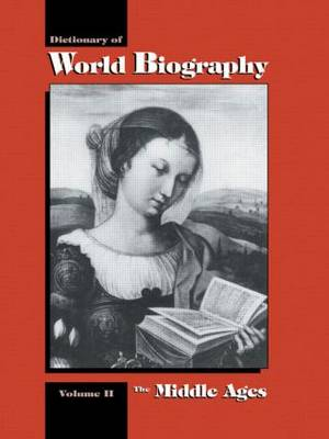 The Middle Ages: Dictionary of World Biography, Volume 2