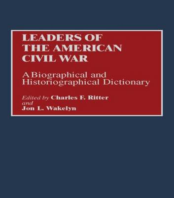 Leaders of the Civil War: A Biographical and Historiographical Dictionary
