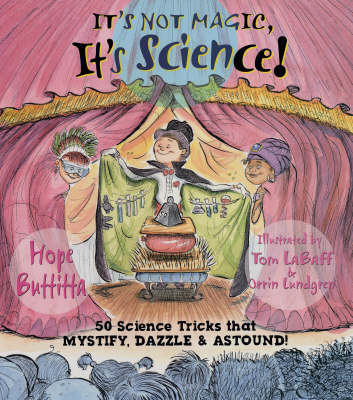It's Not Magic, It's Science!: 50 Science Tricks That Mystify, Dazzle and Astound