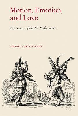 Motion, Emotion, & Love: The Nature of Artistic Performance