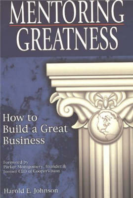 Mentoring Greatness: How to Build a Great Business