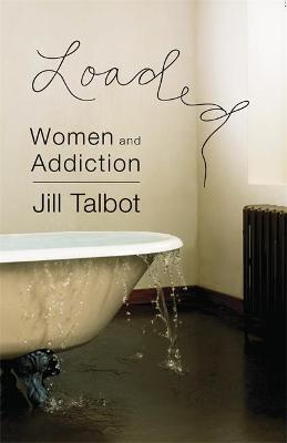 Loaded: Women and Addiction