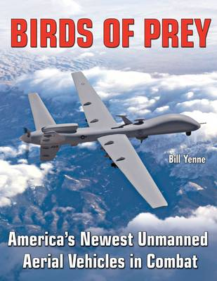 Birds of Prey: America's Newest Unmanned Aerial Vehicles in Combat