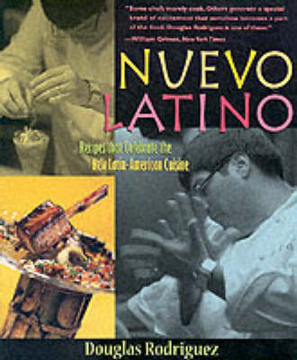 Nuevo Latino: Recipes That Celebrate the New Latin American Cuisine