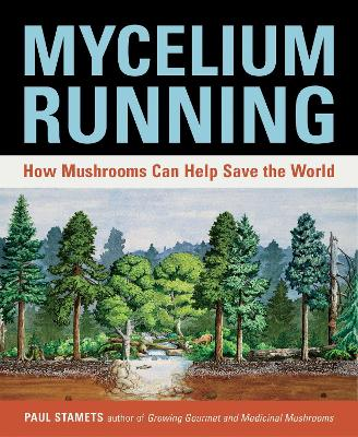 Mycelium Running: A Guide to Healing the Planet through Gardening with Gourmet and Medicinal Mushrooms