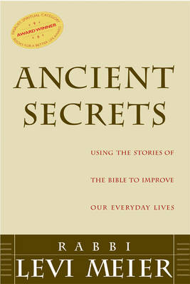 Ancient Secrets: Using the Stories of the Bible to Improve Our Everyday Lives