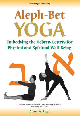 Aleph Bet-yoga: Embodying the Hebrew Letters for Physical and Spiritual Well-being