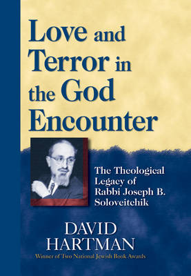 Love and Terror in the God Encounter: The Theological Legacy of Rabbi Joseph B. Soloveitchik