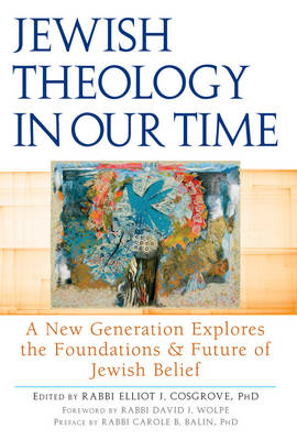 Jewish Theology in Our Time: A New Generation Explores the Foundations & Future of Jewish Belief