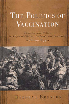 The Politics of Vaccination: Practice and Policy in England, Wales, Ireland, and Scotland, 1800-1874