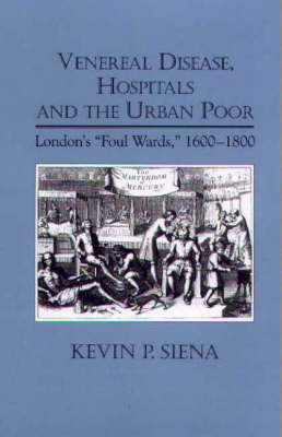 "Venereal Disease, Hospitals and the Urban Poor: London's ""Foul Wards,"" 1600-1800"