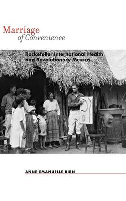 Marriage of Convenience: Rockefeller International Health and Revolutionary Mexico