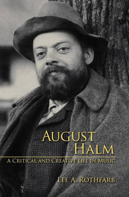 August Halm: A Critical and Creative Life in Music