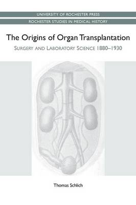 The Origins of Organ Transplantation: Surgery and Laboratory Science, 1880-1930