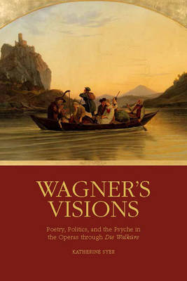 """Wagner's Visions: Poetry, Politics, and the Psyche in the Operas through """"Die Walkure"""""""