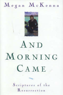 And Morning Came: Scriptures of the Resurrection