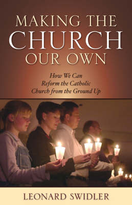 Making the Church Our Own: How We Can Reform the Catholic Church from the Ground Up