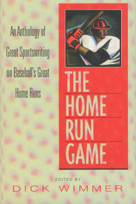 The Home Run Game: An Anthology of Great Sportswriting on Baseball's Great Home Runs