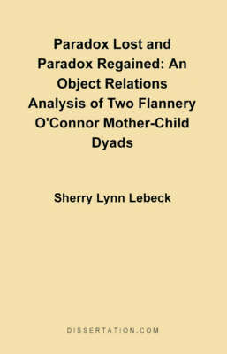Paradox Lost and Paradox Regained: An Object Relations Analysis of Two Flannery O'Connor Mother-Child Dyads