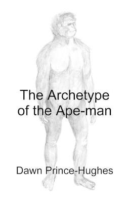 The Archetype of the Ape-Man: The Phenomenological Archaeology of a Relic Hominid Ancestor