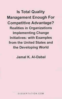 Is Total Quality Management Enough for Competitive Advantage? Realities in Organizations Implementing Change Initiatives: With Examples from the United States and the Developing World