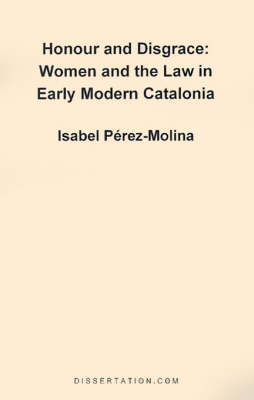 Honour and Disgrace: Women and the Law in Early Modern Catalonia