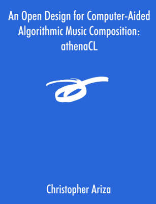 An Open Design for Computer-Aided Algorithmic Music Composition: Athenacl