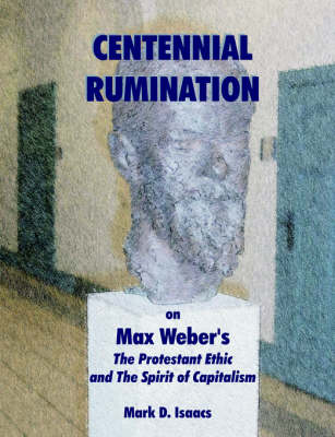 Centennial Rumination on Max Weber's the Protestant Ethic and the Spirit of Capitalism