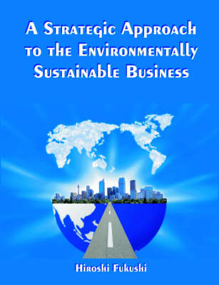 A Strategic Approach to the Environmentally Sustainable Business: The Essence of the Dissertation