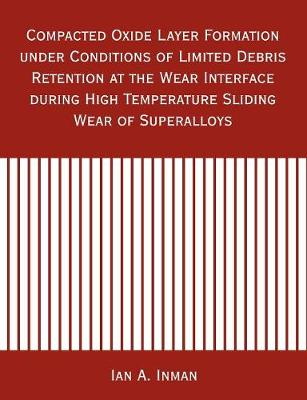 Compacted Oxide Layer Formation Under Conditions of Limited Debris Retention at the Wear Interface During High Temperature Sliding Wear of Superalloys
