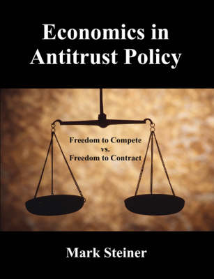 Economics in Antitrust Policy: Freedom to Compete vs. Freedom to Contract