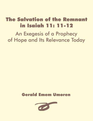 The Salvation of the Remnant in Isaiah 11: 11-12: An Exegesis of a Prophecy of Hope and Its Relevance Today