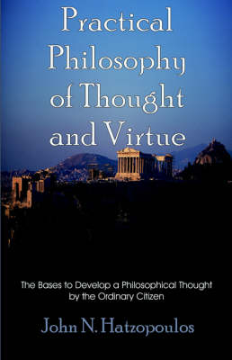 Practical Philosophy of Thought and Virtue: The Bases to Develop a Philosophical Thought by the Ordinary Citizen