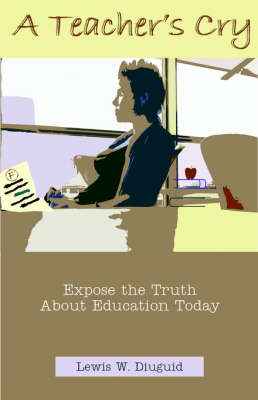 A Teacher's Cry: Expose the Truth about Education Today
