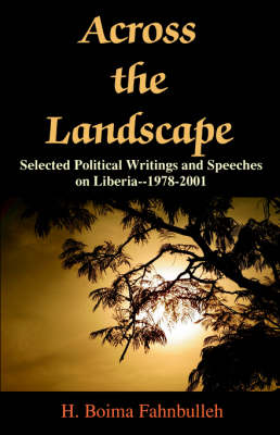 Across the Landscape: Selected Political Writings and Speeches on Liberia--1978-2001