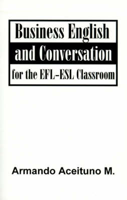 Business English and Conversation: For the EFL-ESL Classroom