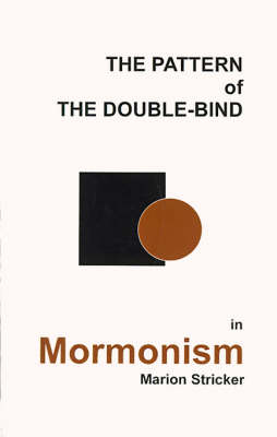 The Pattern of the Double-Bind in Mormonism: An Enigma