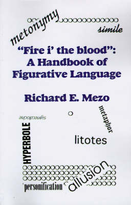 Fire I' the Blood: A Handbook of Figurative Language